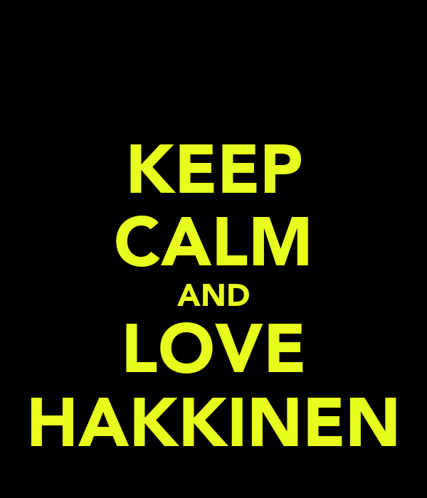KEEP CALM AND LOVE HAKKINEN