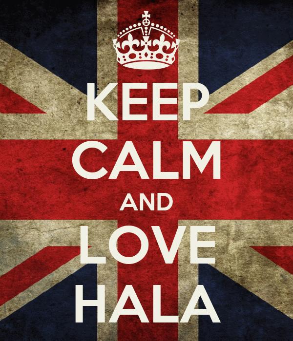 KEEP CALM AND LOVE HALA