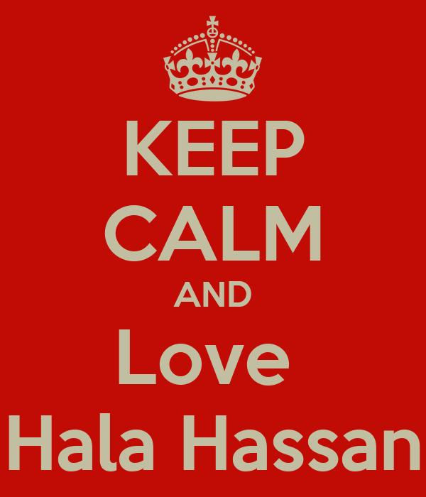 KEEP CALM AND Love  Hala Hassan