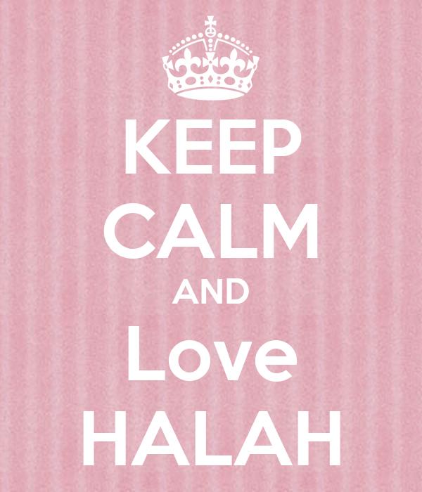 KEEP CALM AND Love HALAH