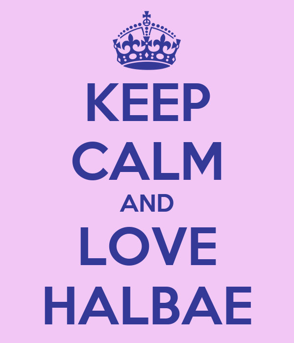KEEP CALM AND LOVE HALBAE