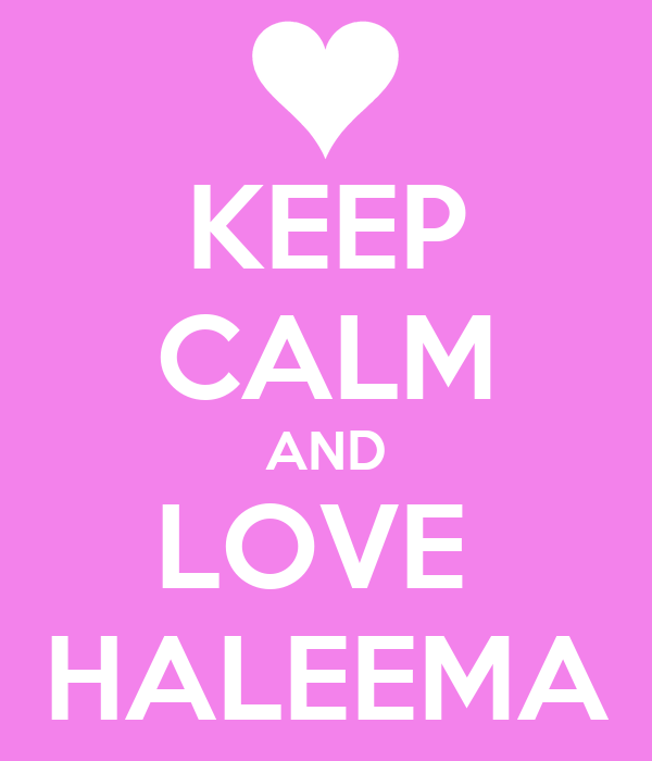 KEEP CALM AND LOVE  HALEEMA