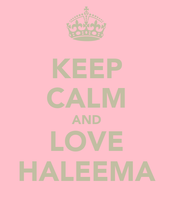 KEEP CALM AND LOVE HALEEMA