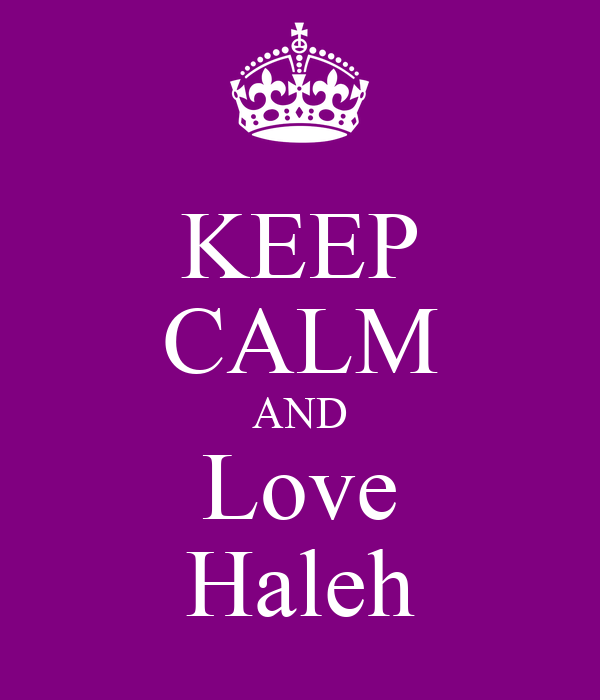 KEEP CALM AND Love Haleh