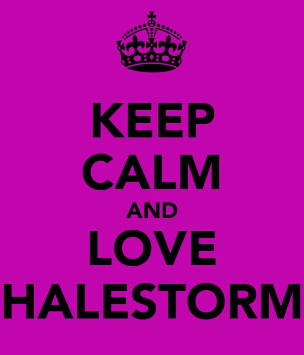 KEEP CALM AND LOVE HALESTORM