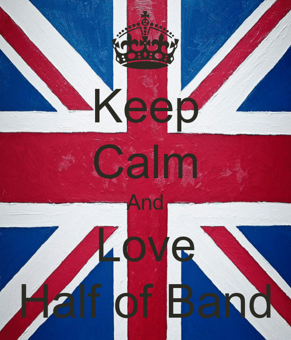 Keep Calm And Love Half of Band