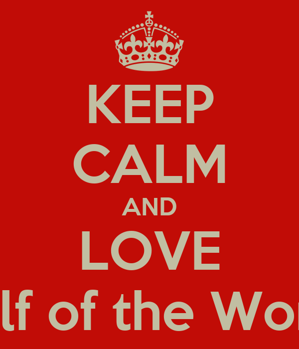 KEEP CALM AND LOVE Half of the World