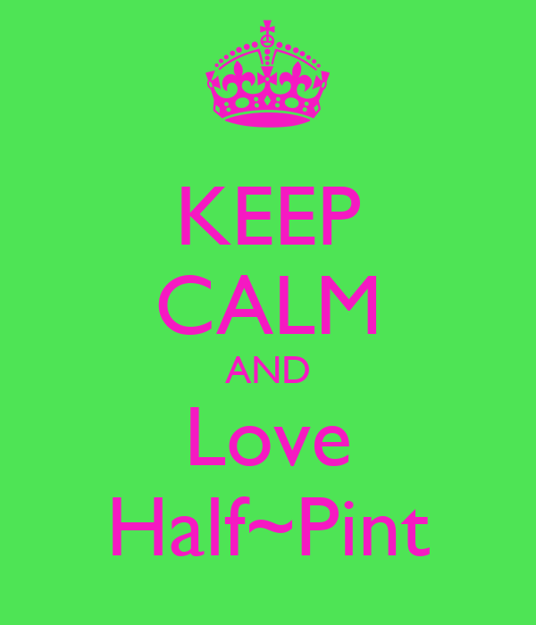 KEEP CALM AND Love Half~Pint