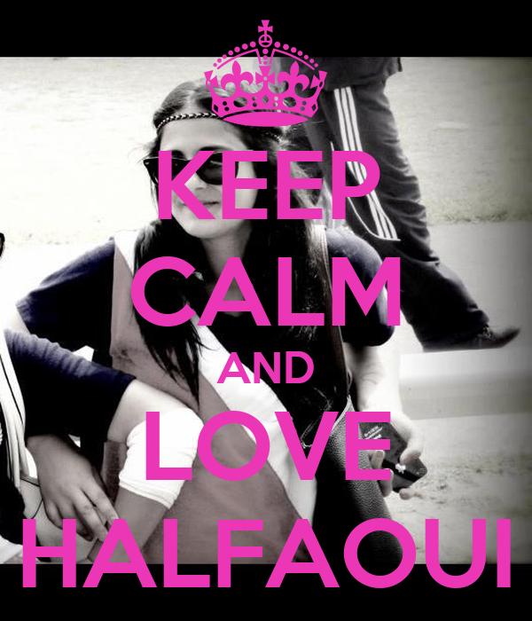 KEEP CALM AND LOVE HALFAOUI