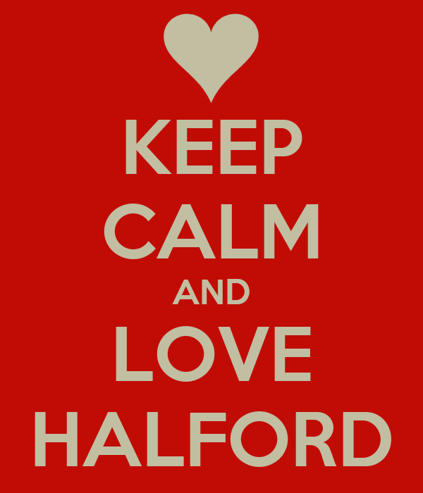 KEEP CALM AND LOVE HALFORD