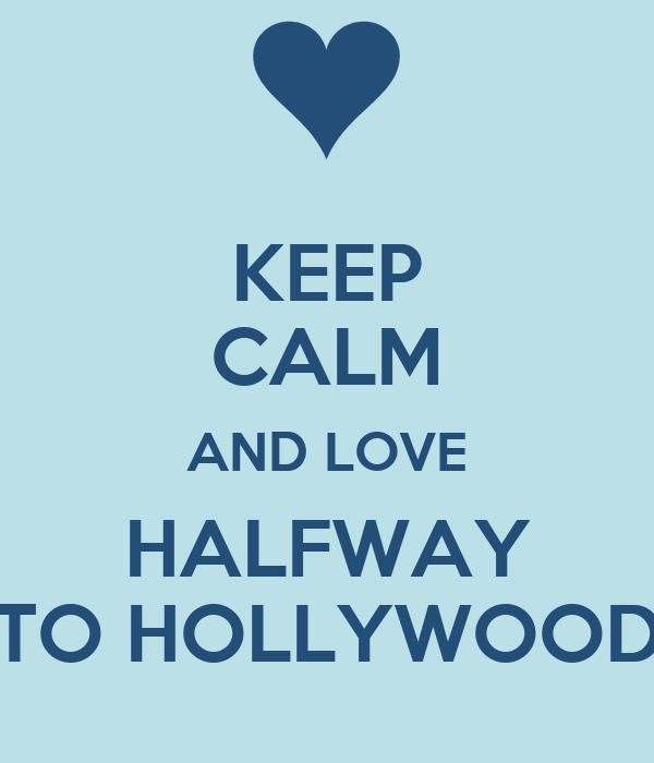 KEEP CALM AND LOVE HALFWAY TO HOLLYWOOD