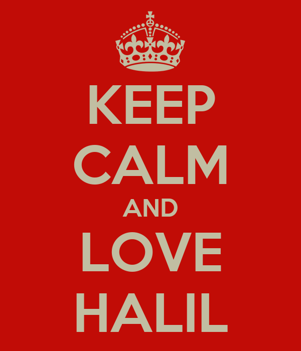KEEP CALM AND LOVE HALIL