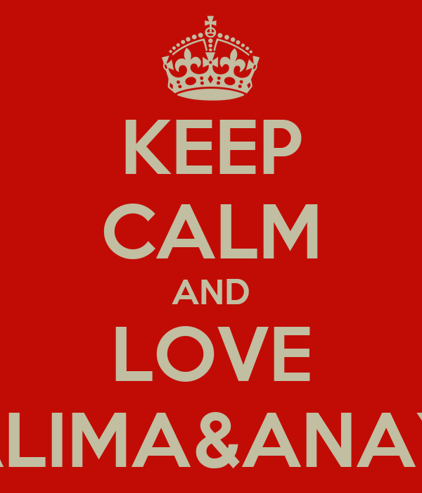 KEEP CALM AND LOVE HALIMA&ANAYA