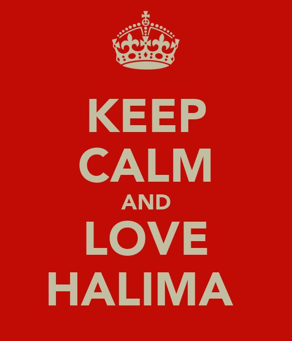 KEEP CALM AND LOVE HALIMA