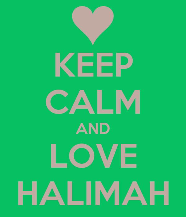 KEEP CALM AND LOVE HALIMAH