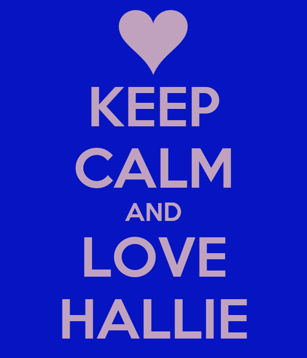 KEEP CALM AND LOVE HALLIE