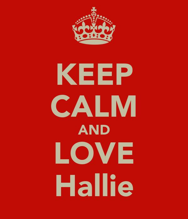 KEEP CALM AND LOVE Hallie