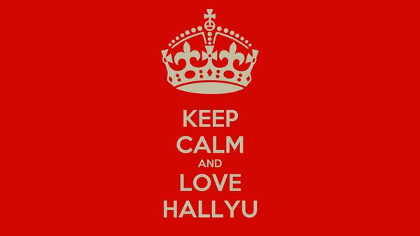 KEEP CALM AND LOVE HALLYU