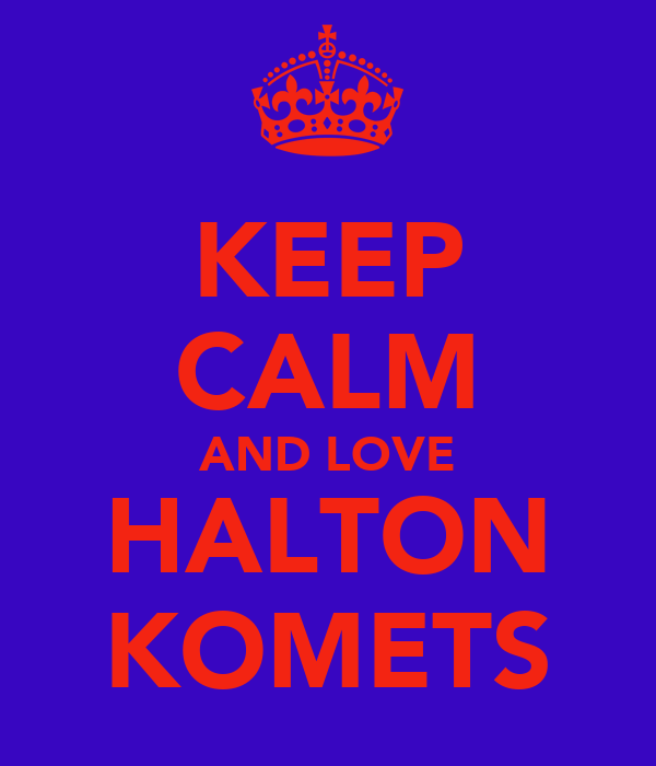 KEEP CALM AND LOVE HALTON KOMETS