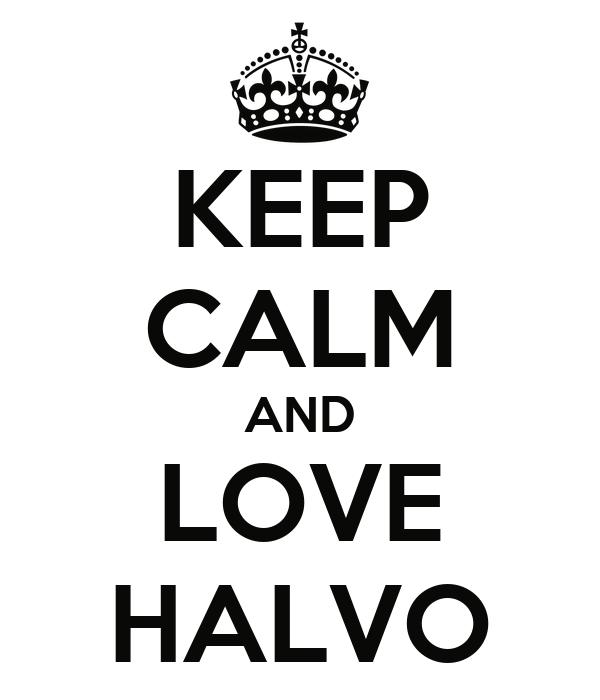 KEEP CALM AND LOVE HALVO