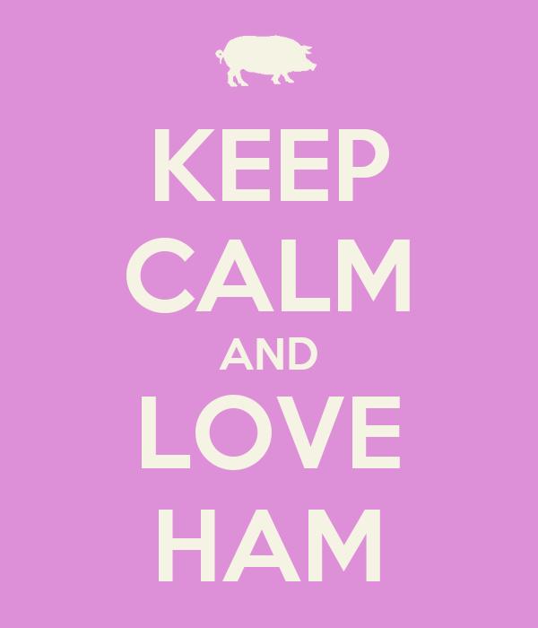 KEEP CALM AND LOVE HAM