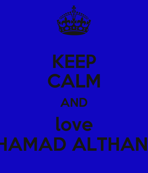 KEEP CALM AND love HAMAD ALTHANI