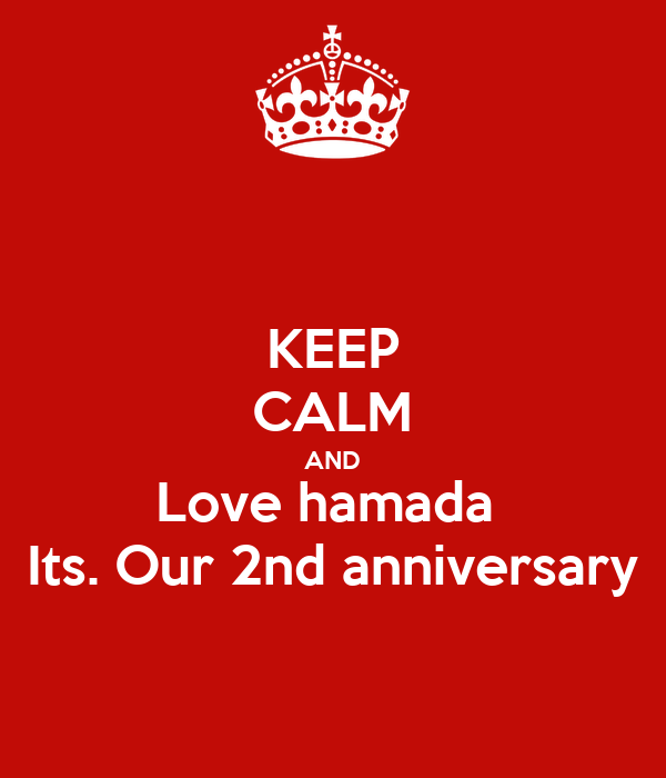 KEEP CALM AND Love hamada  Its. Our 2nd anniversary
