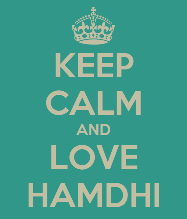 KEEP CALM AND LOVE HAMDHI