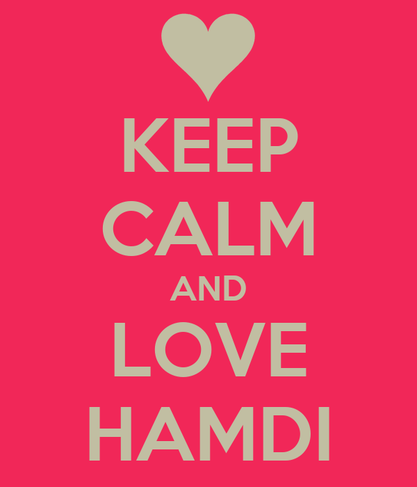 KEEP CALM AND LOVE HAMDI