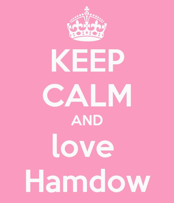 KEEP CALM AND love  Hamdow