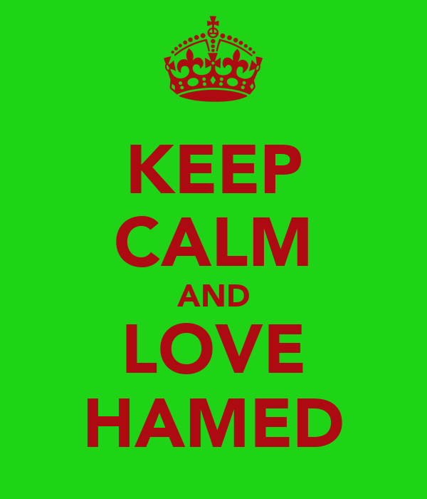 KEEP CALM AND LOVE HAMED