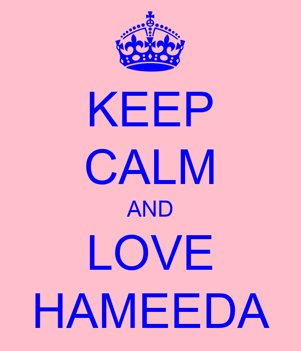 KEEP CALM AND LOVE HAMEEDA
