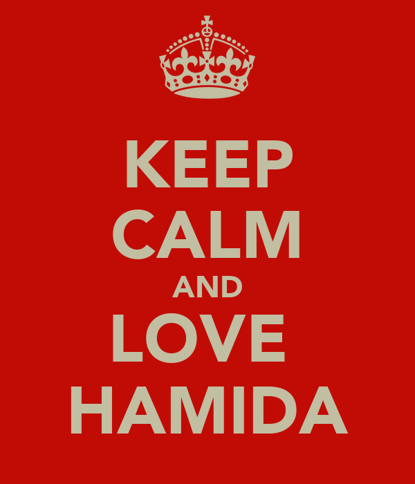 KEEP CALM AND LOVE  HAMIDA