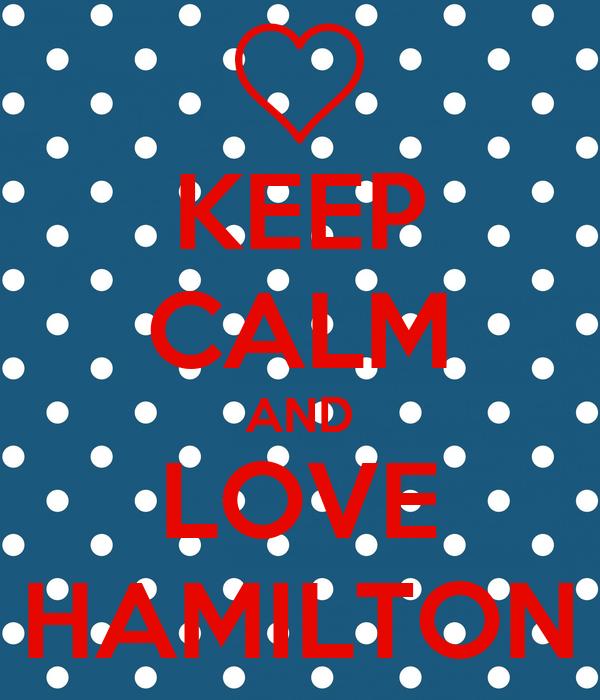KEEP CALM AND LOVE HAMILTON