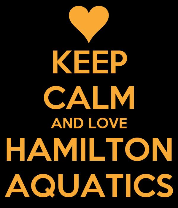 KEEP CALM AND LOVE HAMILTON AQUATICS