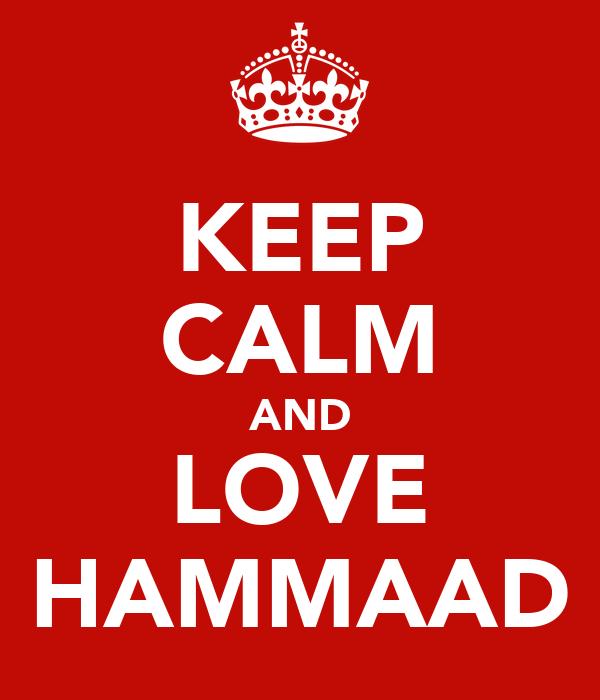 KEEP CALM AND LOVE HAMMAAD