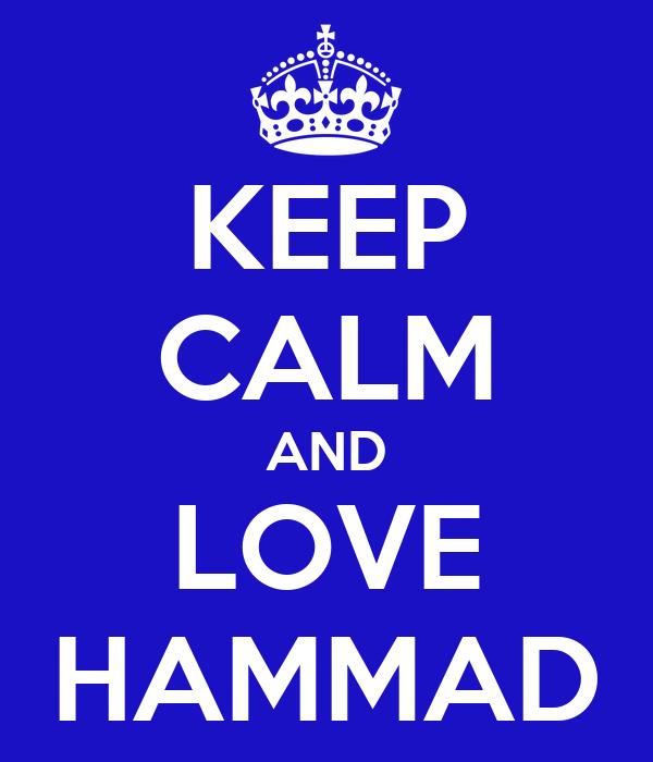 KEEP CALM AND LOVE HAMMAD