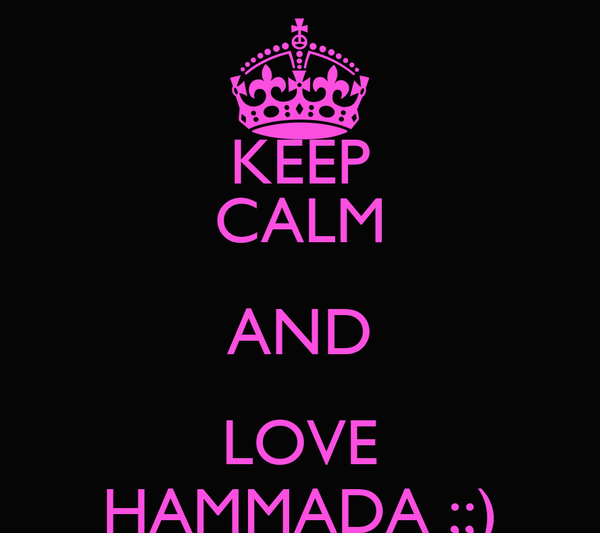 KEEP CALM AND LOVE HAMMADA ;;)