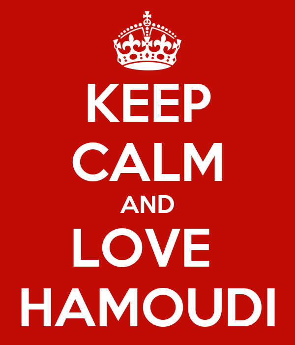 KEEP CALM AND LOVE  HAMOUDI