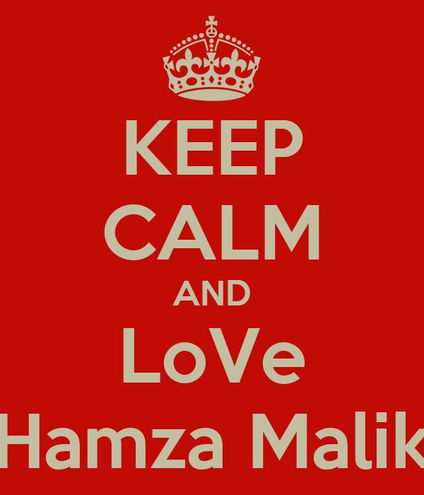 KEEP CALM AND LoVe Hamza Malik