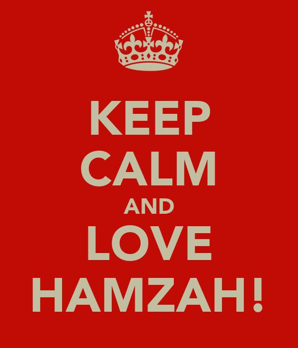 KEEP CALM AND LOVE HAMZAH!
