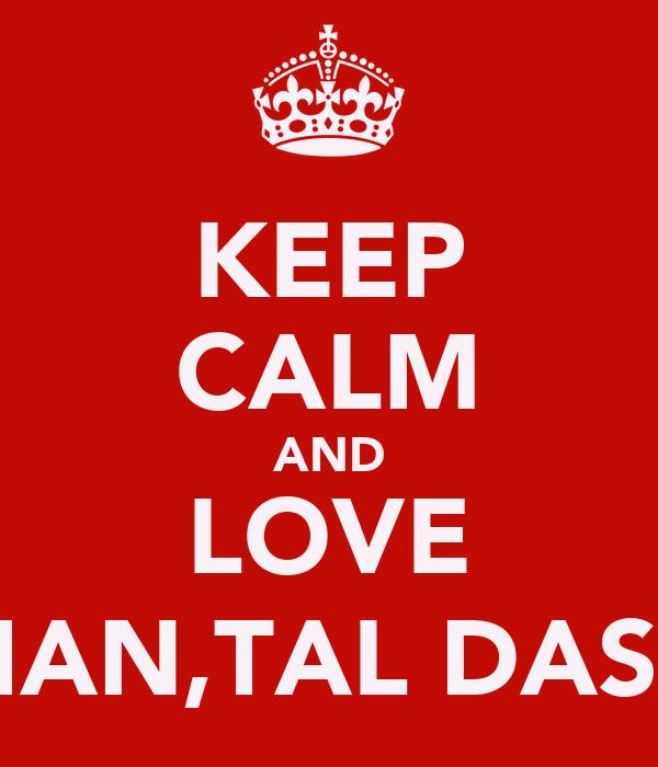 KEEP CALM AND LOVE HAN,TAL DASS