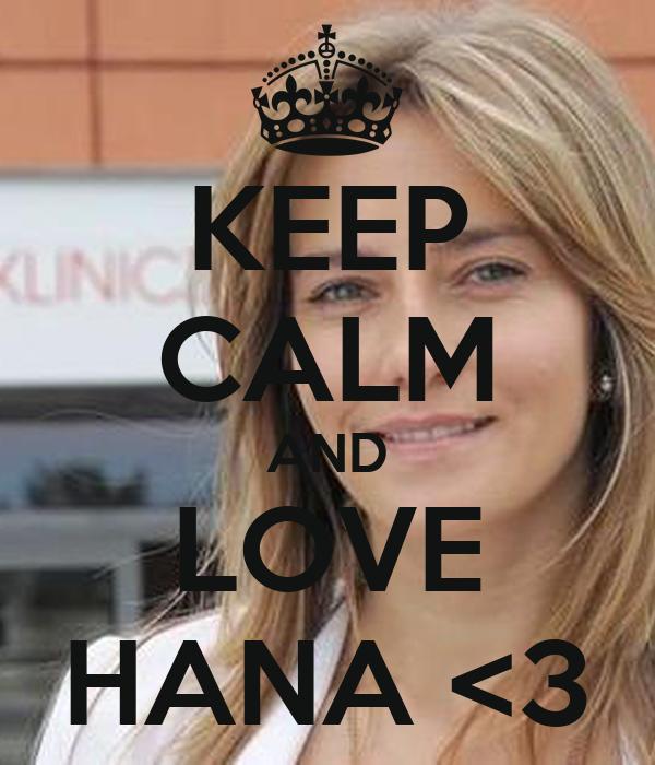 KEEP CALM AND LOVE HANA <3