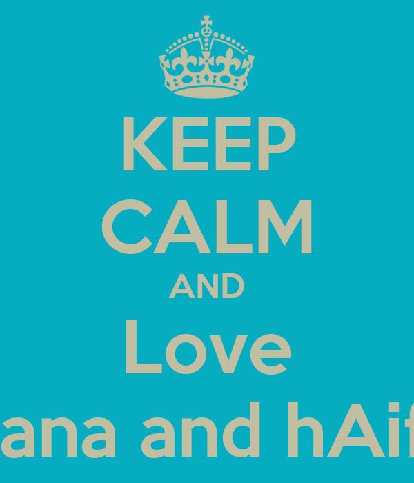 KEEP CALM AND Love Hana and hAifa