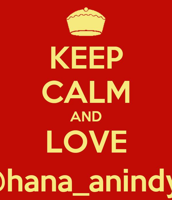 KEEP CALM AND LOVE @hana_anindya