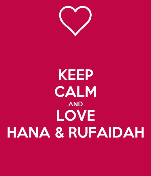 KEEP CALM AND LOVE HANA & RUFAIDAH