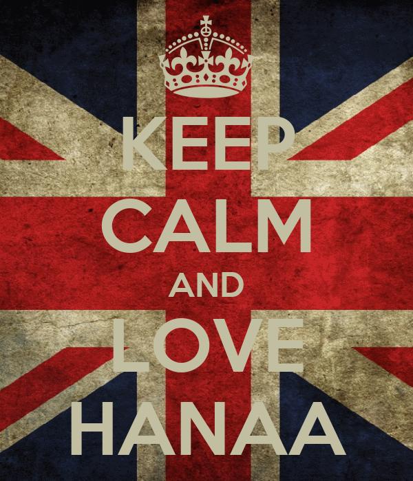 KEEP CALM AND LOVE HANAA