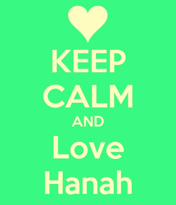 KEEP CALM AND Love Hanah