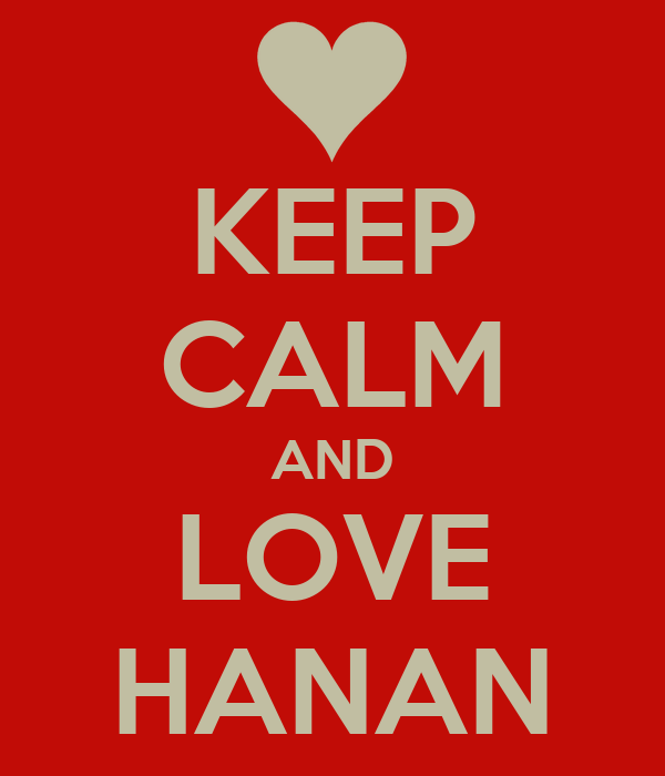 KEEP CALM AND LOVE HANAN