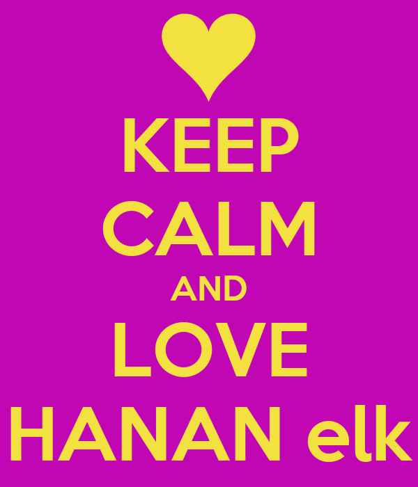 KEEP CALM AND LOVE HANAN elk